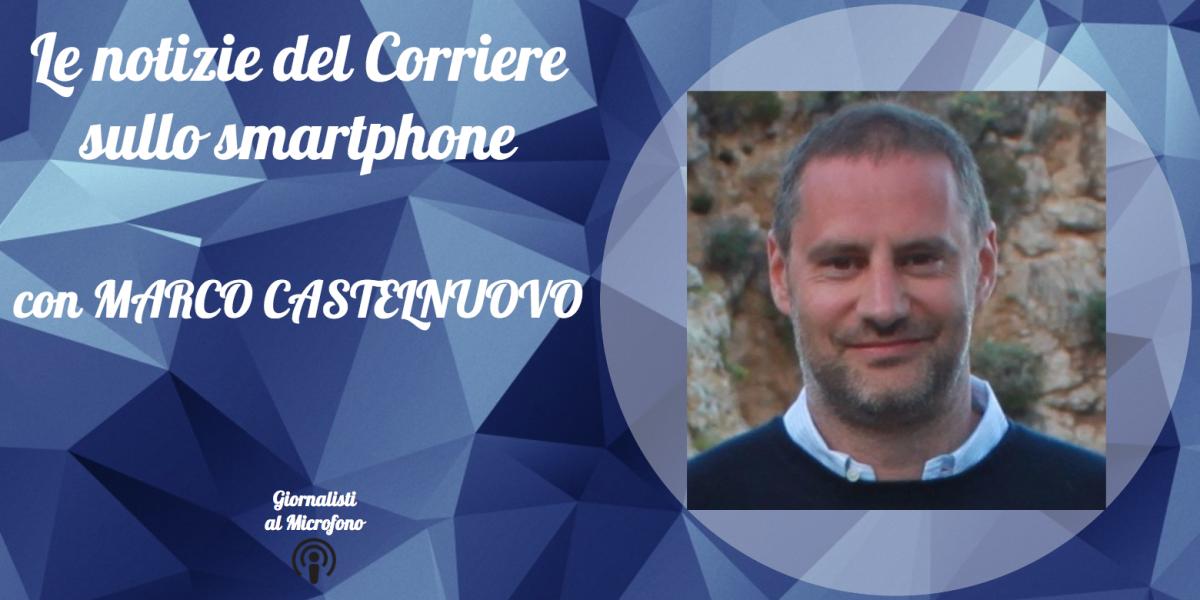 Le notizie del Corriere sullo smartphone – con Marco Castelnuovo #4