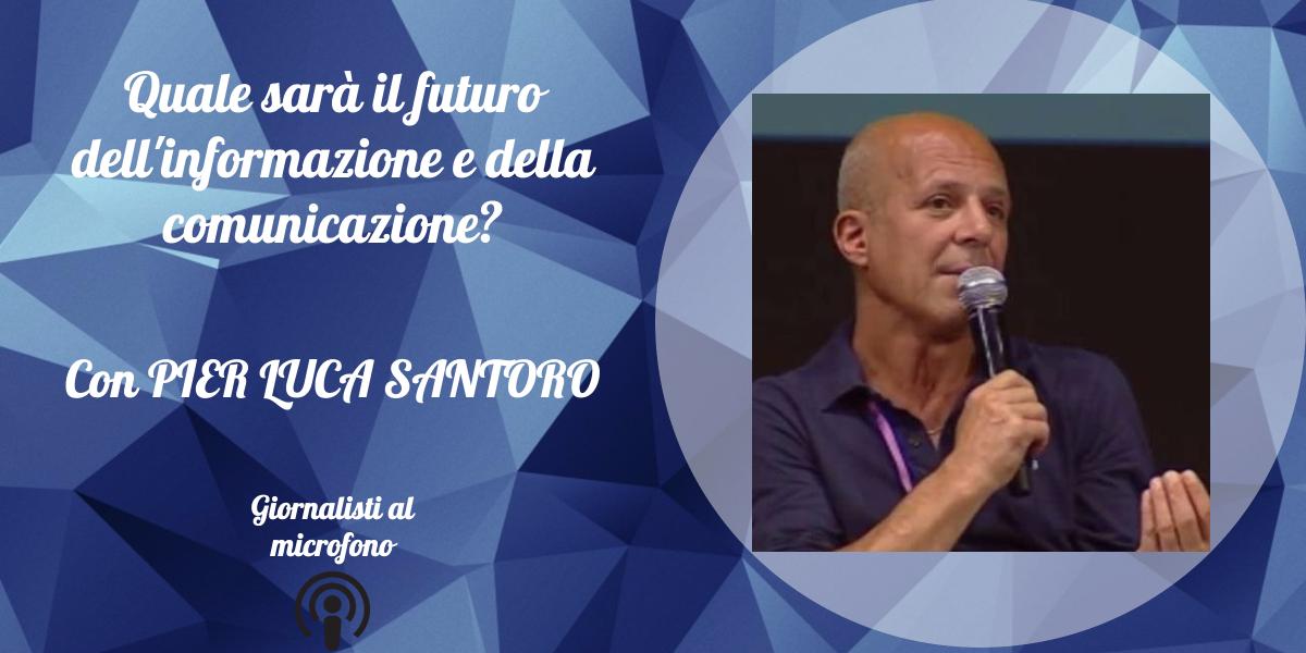 Quale sarà il futuro dell'informazione e della comunicazione? – con Pier Luca Santoro #3