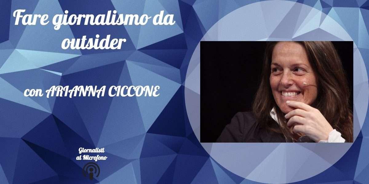 Fare giornalismo da outsider – con Arianna Ciccone #5