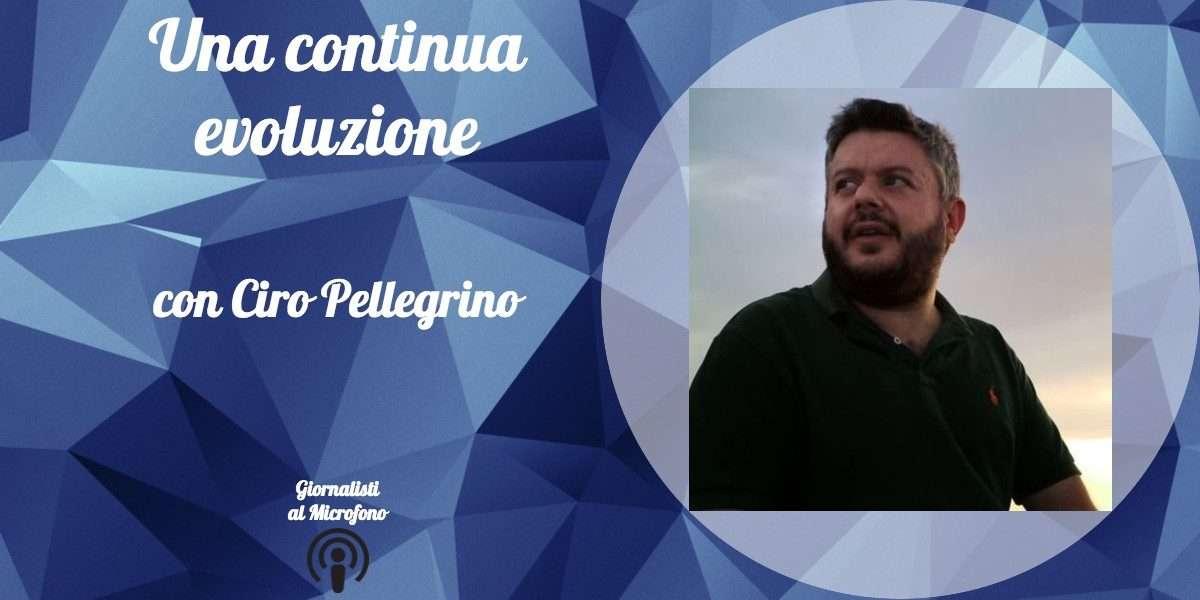 Una continua evoluzione – con Ciro Pellegrino #8