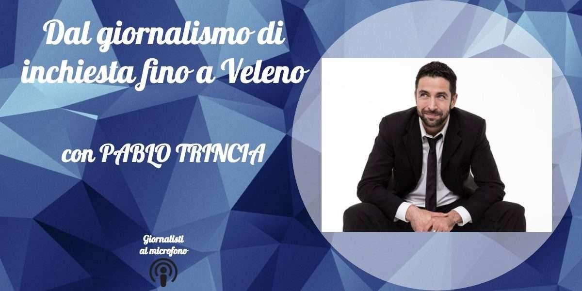 Dal giornalismo di inchiesta fino a Veleno – con Pablo Trincia #7
