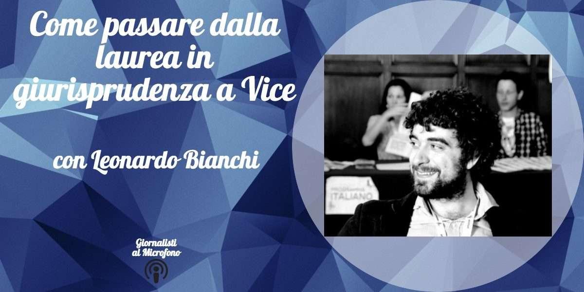 Come passare dalla laurea in giurisprudenza a Vice Italia – con Leonardo Bianchi #9