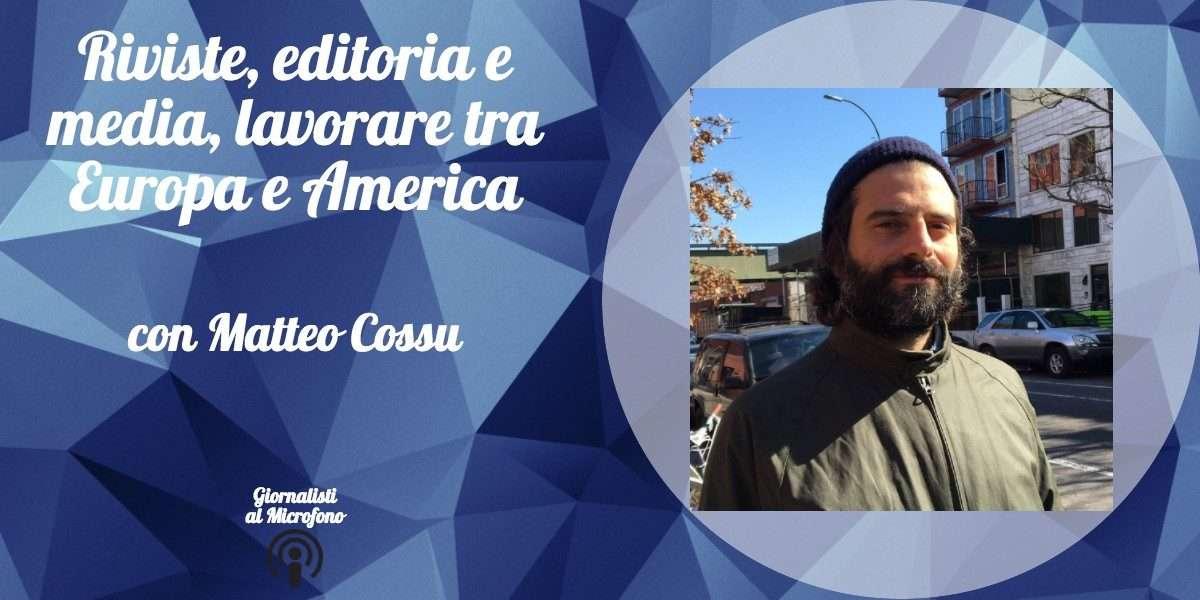 Riviste, editoria e media, lavorare tra Europa e America — con Matteo Cossu #11