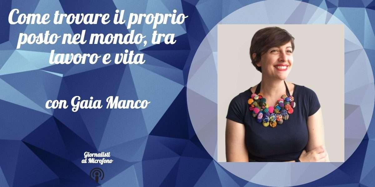 Come trovare il proprio posto nel mondo, tra lavoro e vita – con Gaia Manco #14