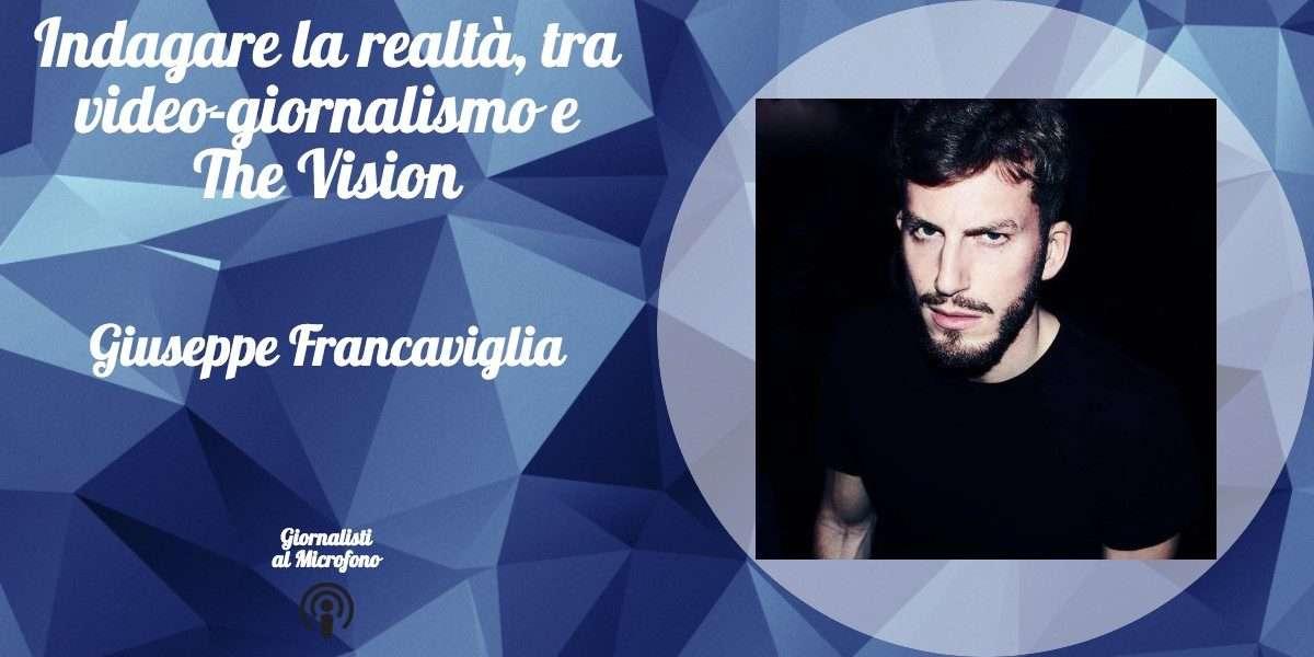 Indagare la realtà, tra video-giornalismo e The Vision – con Giuseppe Francaviglia #15