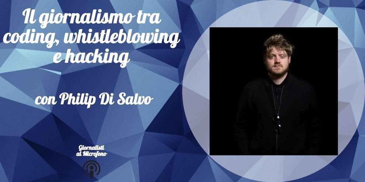 Il giornalismo tra coding, whistleblowing e hacking – con Philip Di Salvo #13