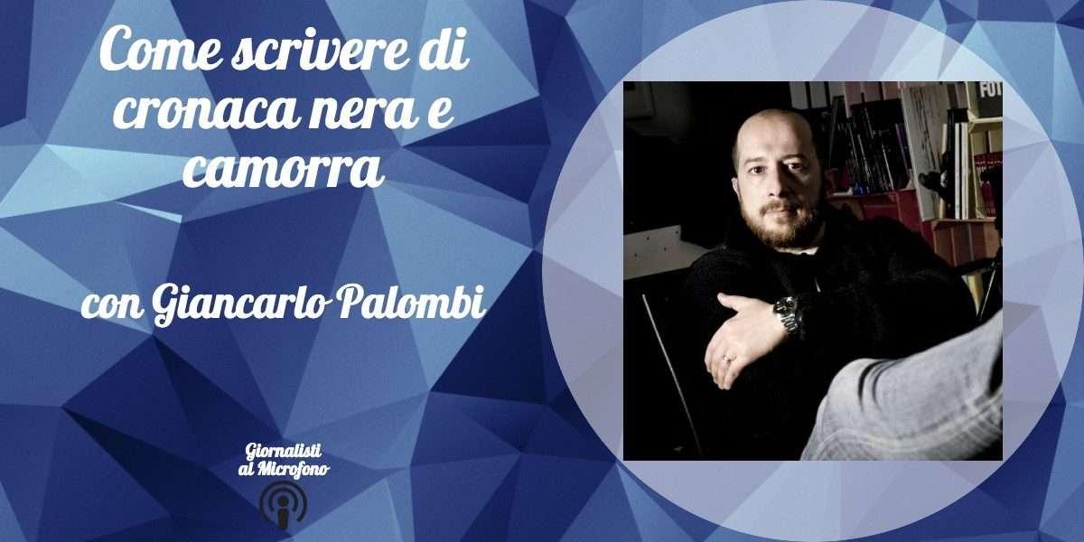 Come scrivere di cronaca nera e camorra – con Giancarlo Palombi #16