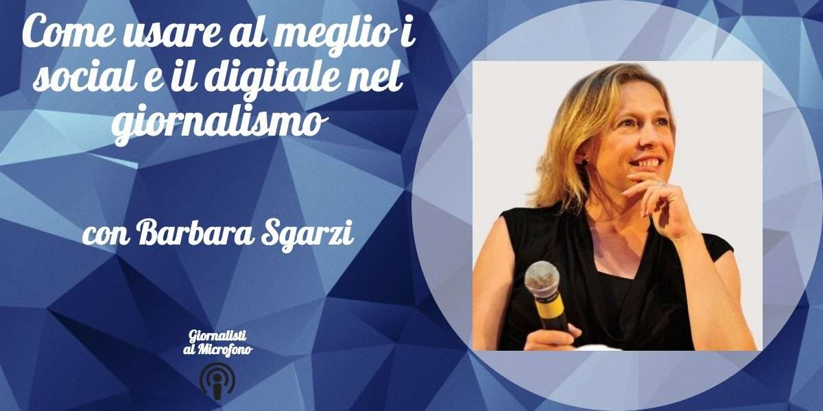Come usare al meglio i social e il digitale nel giornalismo – con Barbara Sgarzi #21