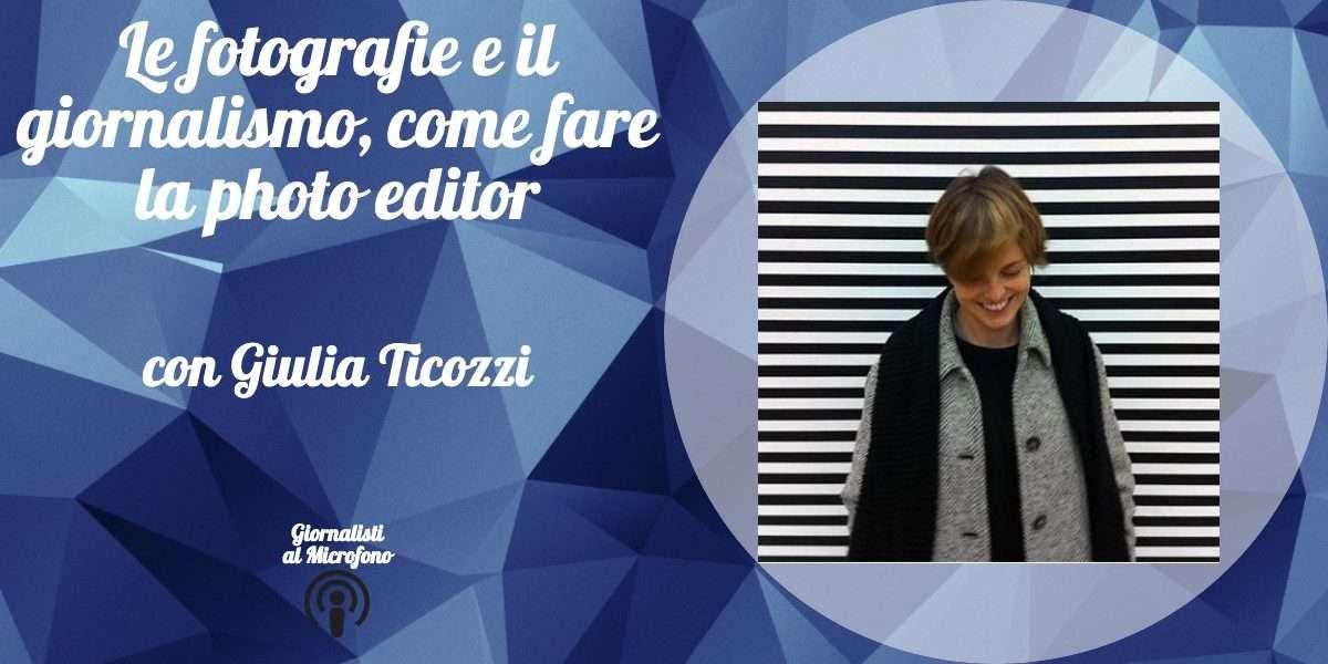 Le fotografie e il giornalismo, come fare la photo editor – con Giulia Ticozzi #26