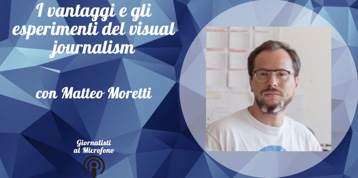 I vantaggi e gli esperimenti del visual journalism – con Matteo Moretti #33