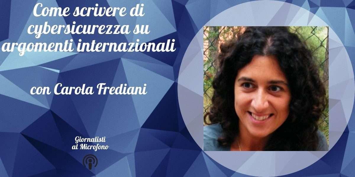 Come scrivere di cybersicurezza su argomenti internazionali – con Carola Frediani #35