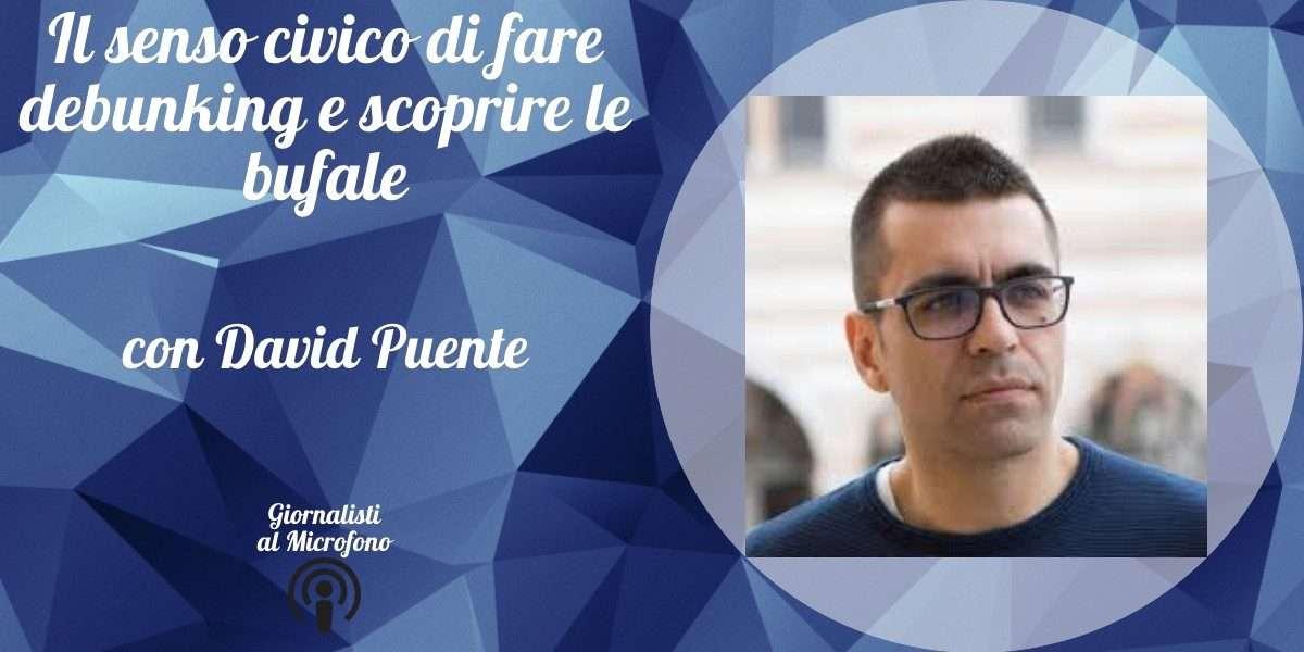 Il senso civico di fare debunking e scoprire le bufale – con David Puente #34