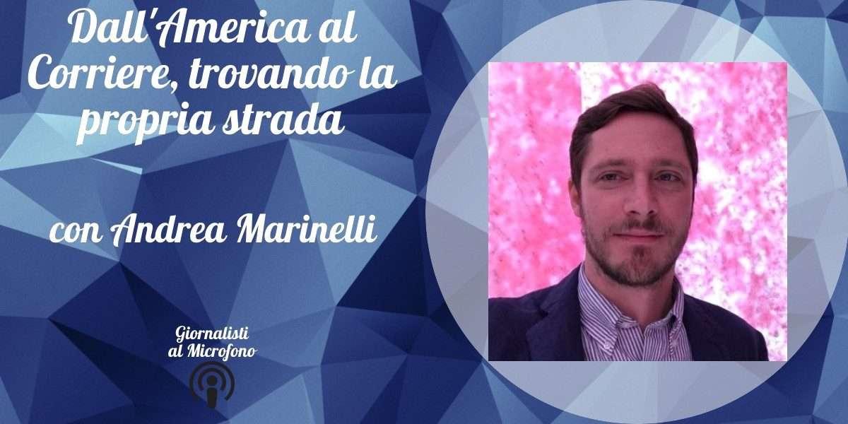 Dall'America al Corriere, trovando la propria strada – con Andrea Marinelli #36