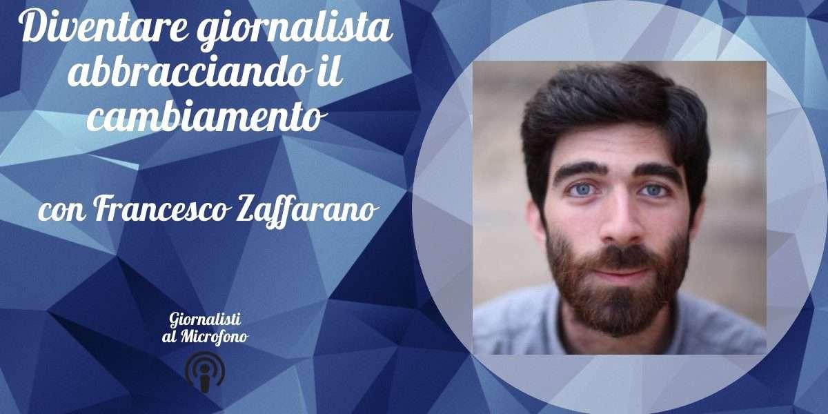 Diventare giornalista abbracciando il cambiamento – con Francesco Zaffarano #37