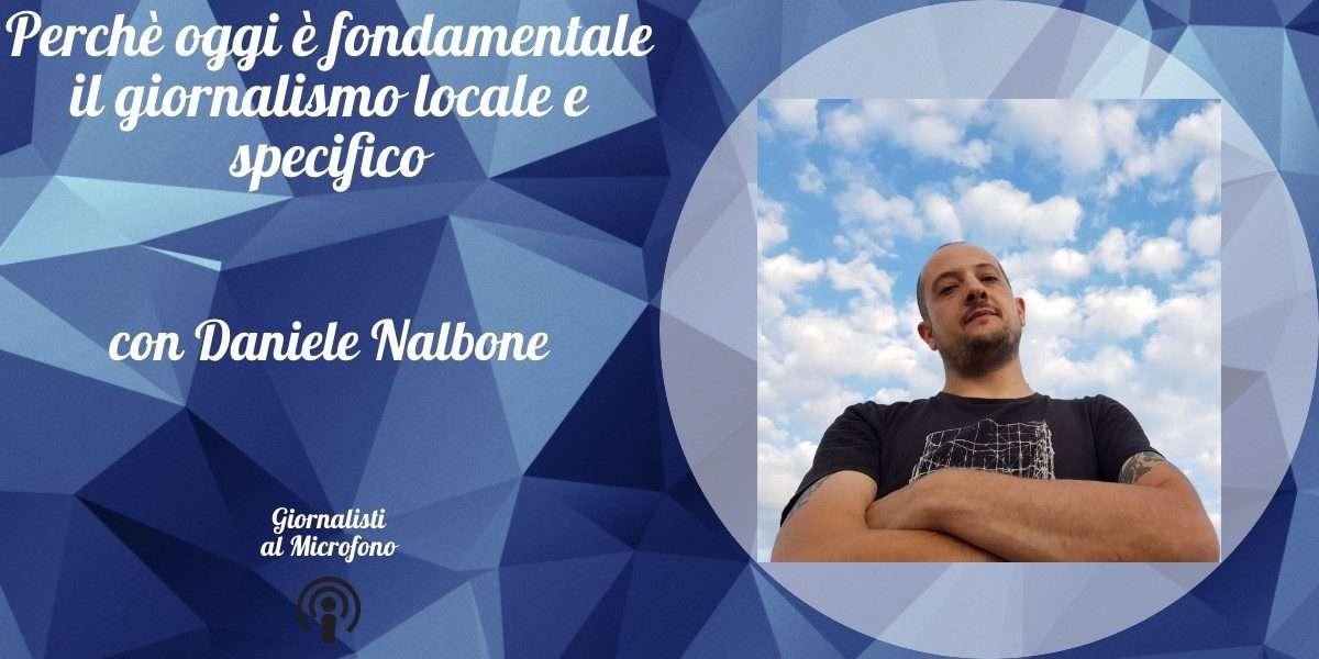 Perché oggi è fondamentale il giornalismo locale e specifico – con Daniele Nalbone #39