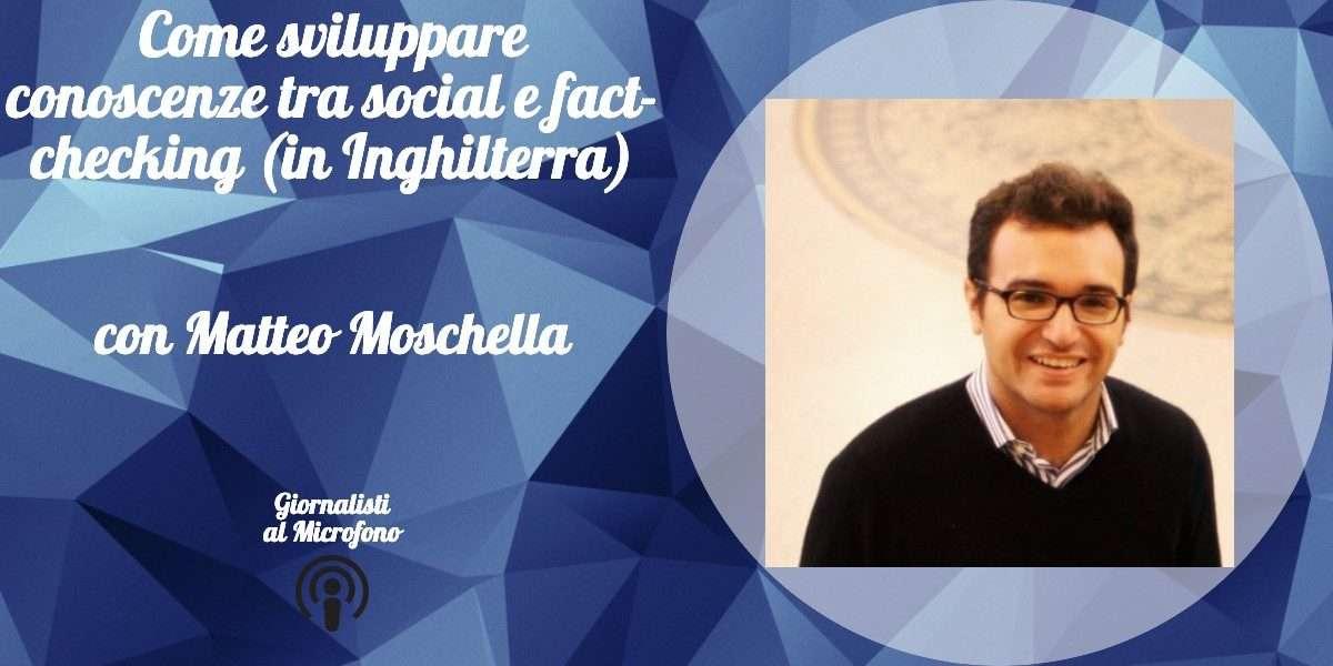 Come sviluppare conoscenze tra social e fact-checking (in Inghilterra) – con Matteo Moschella #43