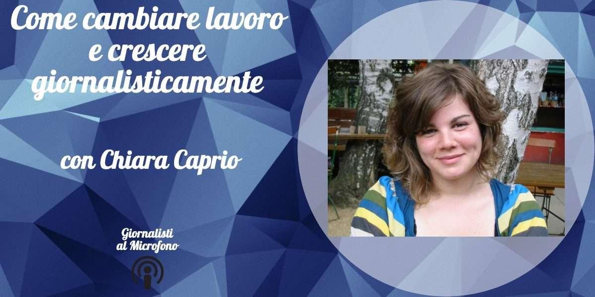 Come cambiare lavoro e crescere giornalisticamente – con Chiara Caprio #42