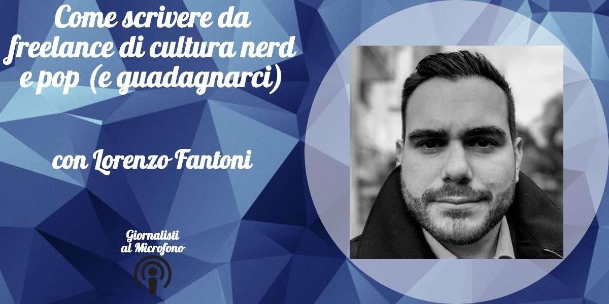 Come scrivere da freelance di cultura nerd e pop (e guadagnarci) – con Lorenzo Fantoni #44