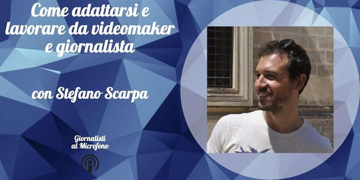Come adattarsi e lavorare da videomaker e giornalista – con Stefano Scarpa #46